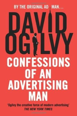 "This books ""Confessions of an Advertising Man"" delivers deep insights and essential text written by David Ogilvy who was considered the ""father of advertising"" and a creative genius behind many global brands."