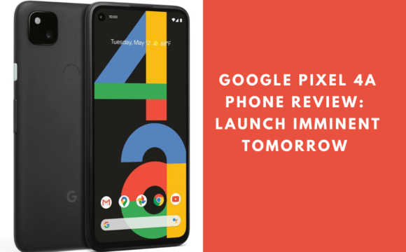 Know everything Google Pixel 4a Phone Review Launch Imminent Tomorrow - full specs and features