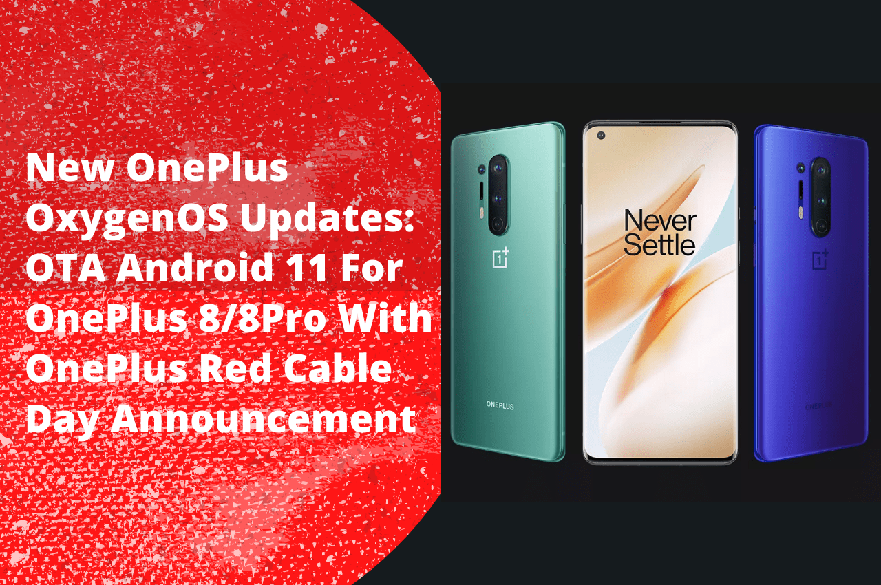 OnePlus OxygenOS Update: OTA Android 11 For OnePlus 88Pro With OnePlus Red Cable Day Announcement