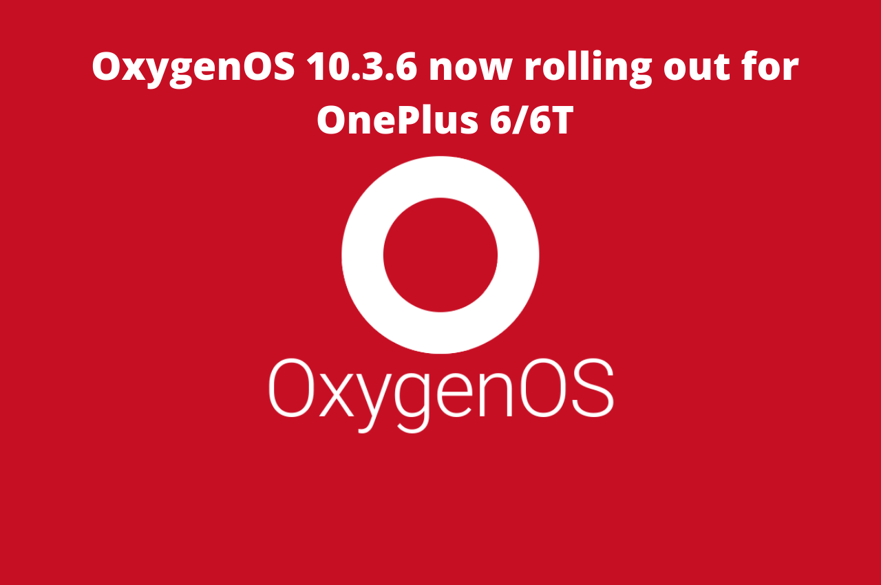 New OnePlus OxygenOS Update 10.3.6 now rolling out for OnePlus 6/6T phones